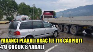Yabancı plakalı otomobil ile TIR ile çarpıştı: 4'ü çocuk 8 yaralı