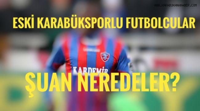 Eski Karabüksporlu futbolcular şuan neredeler?