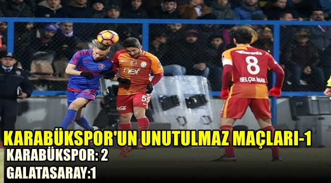 Karabükspor'un unutulmaz maçları-1