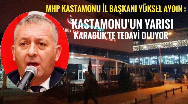 Aydın: Kastamonu'nun yarısı Karabük'te tedavi oluyor