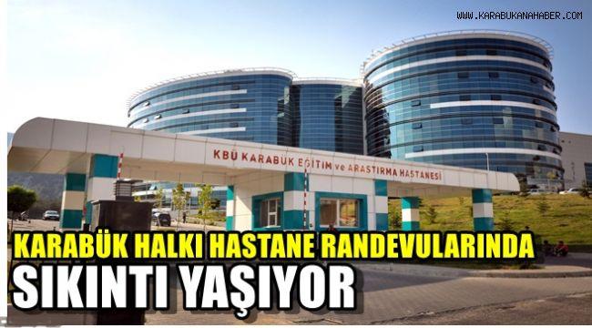 Karabük halkı Hastane randevularında sıkıntı yaşıyor