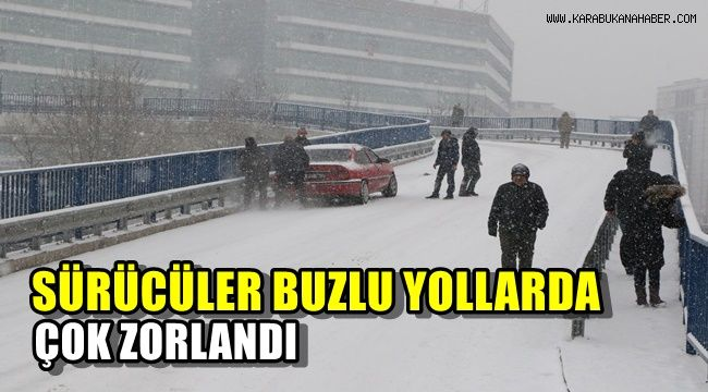 Sürücüler buzlu yollarda çok zorlandı
