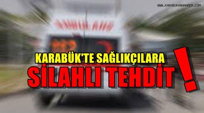Karabük'te sağlıkçılara silahlı tehdit