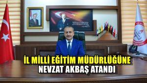 İl Milli Eğitim Müdürlüğüne Nevzat Akbaş atandı