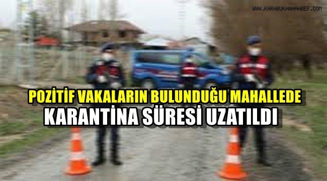 Pozitif vakaların bulunduğu mahallede karantina süresi uzatıldı