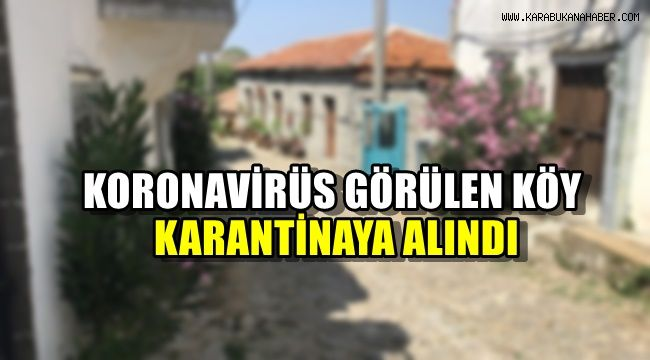 Korona virüs görülen köy karantinaya alındı