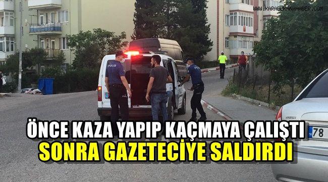 Önce kaza yapıp kaçmaya çalıştı, sonra gazeteciye saldırdı
