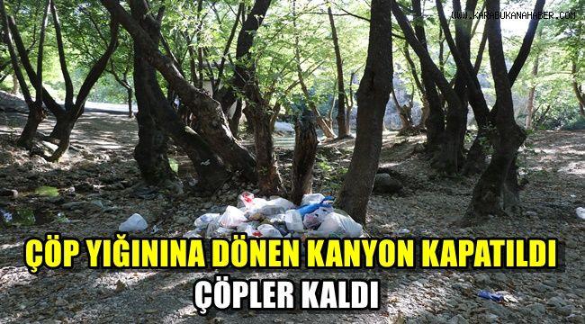 Çöp yığınına dönen kanyonu kapattılar çöpler kaldı