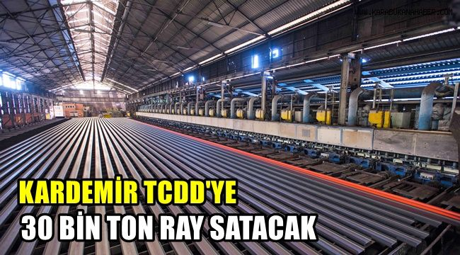 KARDEMİR, TCDD'ye 30 bin ton ray satacak