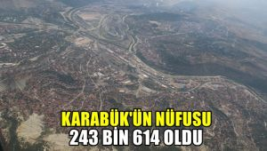 Karabük'ün nüfusu 243 bin 614 oldu
