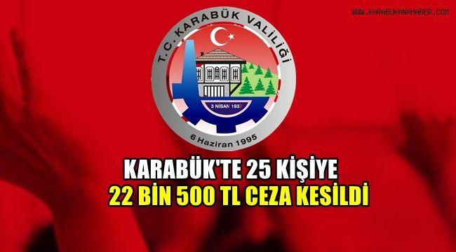 Karabük'te 25 kişiye 22 bin 500 tl ceza kesildi