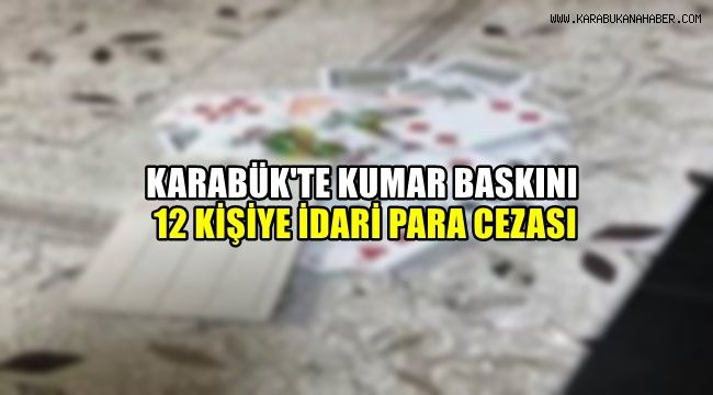 Karabük'te kumar baskını: 12 kişiye idari para cezası