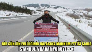 1 günlük evliliğinin nafakaya mahkum ettiği şahıs İstanbul'a kadar yürüyecek
