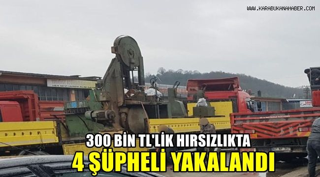 Karabük'te 300 bin TL'lik hırsızlıkta 4 şüpheli yakalandı