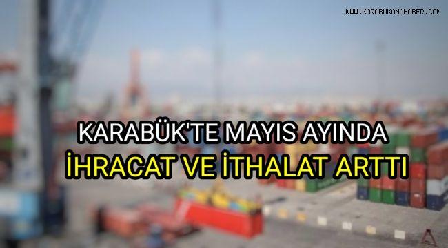 Karabük'te Mayıs ayında ihracat ve ithalat arttı