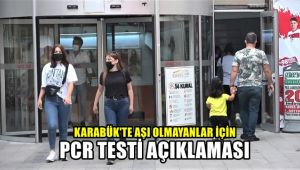 Karabük'te aşı olmayanlar için PCR testi açıklaması