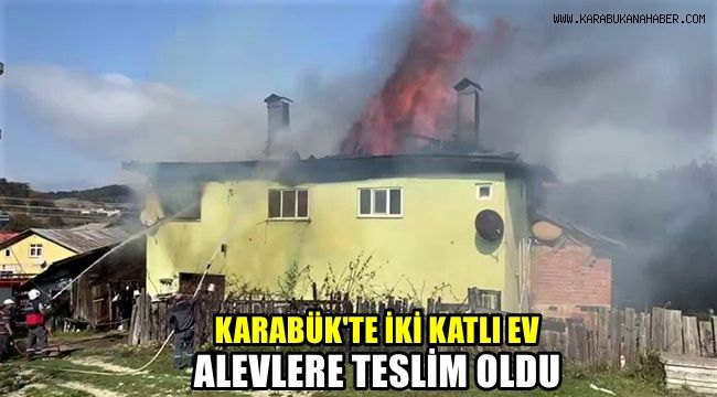 Karabük'te iki katlı ev alevlere teslim oldu
